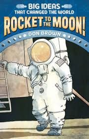 big ideas that changed the world rocket to the moon by don brown