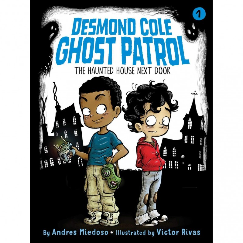 Desmond Cole Ghost Patrol, Book 1: The Haunted House Next