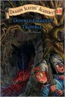 Dragon Slayers' Academy Book 15: Double Dragon Trouble