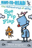 See Pip Flap  (Adventures of Otto)  Ready to Read Pre-level 1