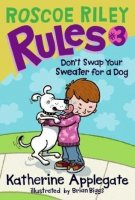 Don't Swap Your Sweater for a Dog (Roscoe Riley Rules, Book 3)