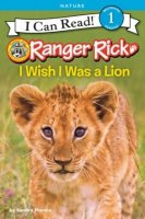 I Wish I Was A Lion  (Ranger Rick, I Can Read, Level 1)