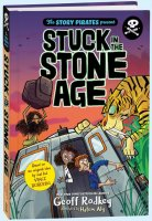 Stuck in the Stone Age  (Story Pirates Presents series)