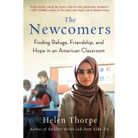 Newcomers  (The Newcomers): Finding Refuge, Friendship, and Hope in An American Classroom