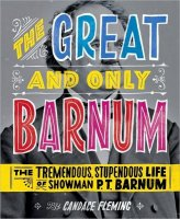 The Great and Only Barnum: The Tremendous Stupendous Life of Showman P.T. Barnum