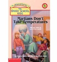 Adventures of the Bailey School Kids, No. 18: Martians Don't Take Temperatures