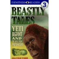 Eyewitness Reader, Level 3: Beastly Tales: Yeti, Bigfoot, and the Loch Ness Monster