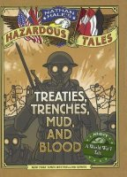 Nathan Hale's Hazardous Tales, #4: Treaties, Trenches, Mud, and Blood: A World War I Tale