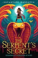 Kiranmala and the Kingdom Beyond,  #1:   Serpent's Secret