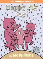 An Elephant and Piggie Book:  Happy Pig Day!