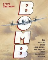 Bomb:  The Race to Build - and Steal The World's Most Dangerous Weapon