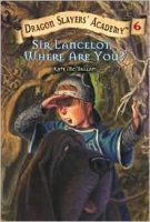 Dragon Slayers' Academy  Book 6: Sir Lancelot, Where Are You?