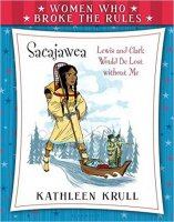 Women Who Broke the Rules:  Sacajawea  (Lewis and Clark Would Be Lost Without Me)