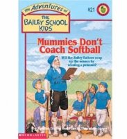 The Adventures of the Bailey School Kids, No. 21: Mummies Don't Coach Softball