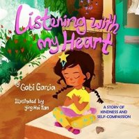 Listening With My Heart: A Story of Kindness and Self Compassion