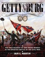 Gettysburg The True Account of Two Young Heroes in the Greatest Battle of the Civil War.jpg