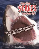 Stuff That Scares Your Pants Off! : The Science Scoop on More Than 30 Terrifying Phenomena!