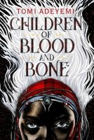 Legacy of Orisha, Book 1:  Children of Blood and Bone