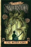 Beyond the Spiderwick Chronicles Book 3:  The Wyrm King