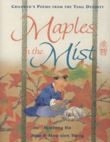 Maples in the Mist:  Children's Poems from the Tang Dynasty