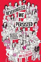 Nevertheless We Persisted: 48 Voices of Defiance, Strength and Courage