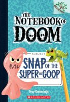 Notebook of Doom, #10: Snap of the Super Goop