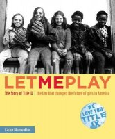 Let Me Play, The Story of Title IX: The Law That Changed the Future of Girls in America
