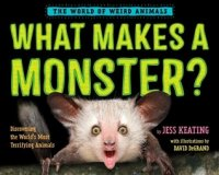 What Makes a Monster:  Discovering the World's Scariest Creatures  (The World of Weird Animals)