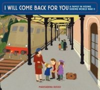 I Will Come Back For You  A Family in Hiding During World War II