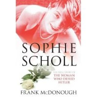 Sophie Scholl:  The Real Tale of the Woman Who Defied Hitler