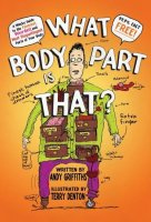 What Body Part Is That? A Wacky Guide to the Funniest, Weirdest and Most Disgustingest Parts of Your Body