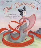 Red Butterfly: How a Princess Smuggled the Secret of Silk Out of China