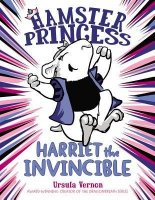 Hamster Princess, Book 1:  Harriet the Invincible