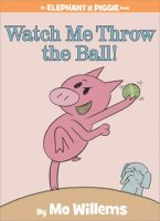 An Elephant and Piggie Book: Watch Me Throw The Ball!
