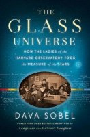 Glass Universe  (The Glass Universe) How the Ladies of the Harvard Observatory Took the Measure of the Stars