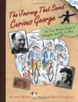 The Journey That Saved Curious George: The True Wartime Escape of Margaret and H.A. Rey