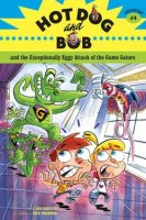 Hot Dog and Bob and the Exceptionally Eggy Attack of the Game Gators (Hot Dog and Bob, Adventure 4)