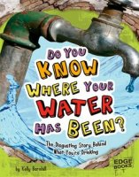 Do You Know Where Your Water Has Been? The Disgusting Story Behind What You're Drinking