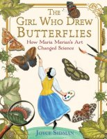 Girl Who Drew Butterflies: How Maria Merian's Art Changed Science   (The Girl Who Drew Butterflies)