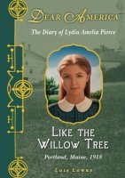 Like the Willow Tree: The Diary of Lydia Amelia Pierce (Dear America Series)