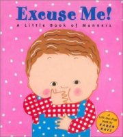 Excuse Me!: A Little Book of Manners A Lift-The-Flap Book