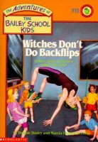 The Adventures of the Bailey School Kids, No. 10: Witches Don't Do Backflips