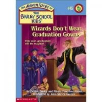 The Adventures of the Bailey School Kids, No. 45: Wizards Don't Wear Graduation Gowns