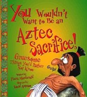 You Wouldn't Want To Be An Aztec Sacrifice! Gruesome Things You'd Rather Not Know