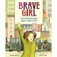 Brave Girl:  Clara and the Shirtwaist Maker's Strike of 1909