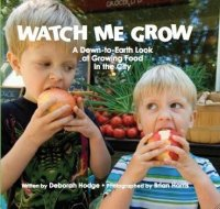 Watch Me Grow: A Down to Earth Look at Growing Food in the City