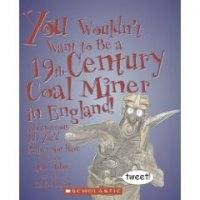 You Wouldn't Want To Be a 19th Century Coal Miner In England! A Dangerous Job You'd Rather Not Have