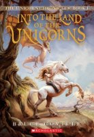 Into the Land of the Unicorns: The Unicorn Chronicles, Book One