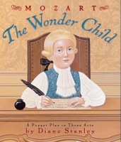 Mozart: The Wonder Child A Puppet Play in Three Acts