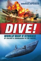 Dive:  World War II Stories of Sailors & Submarines in the Pacific: The Incredible Story of U.S. Submarines in WWII